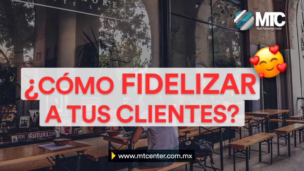 cómo fidelizar a los clientes de tu negocio
